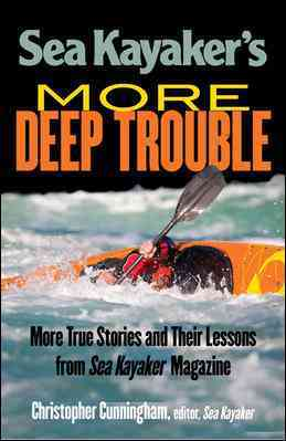 Sea Kayaker's More Deep Trouble By Cunningham, Christopher