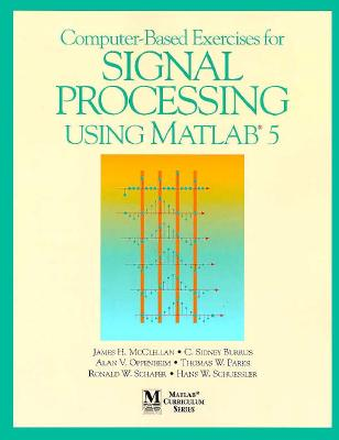 Computer-Based Exercises for Signal Processing Using Matlab 5 By McClellan, James H. (EDT)/ Burrus, C. Sidney/ Oppenheim, Alan V./ Parks, Thomas W./ Schafer, Ronald W./ Schuessler, Hans W.
